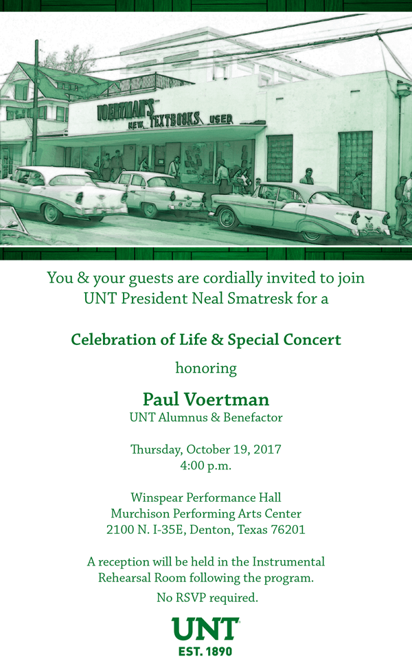 You are invited to join UNT President Neal Smatresk for a Celebration of Life & Concert honoring Paul Voertman at 4 p.m. Oct. 19 at Winspear Hall, Murchison Performing Arts Center. A reception will follow in the Instrumental Rehearsal Room.