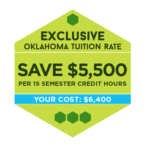 Exclusive Oklahoma Tuition Rate: Save $5,500 per 15 semester credit hours. Your cost: $6,400.